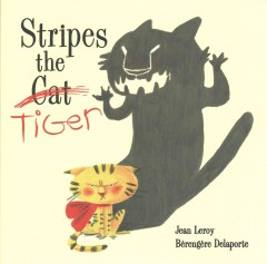 Stripes the tiger /  written by Jean Leroy & Berengere Delaporte ; illustrated by Berengere Delaporte.