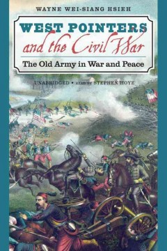 West Pointers and the Civil War : the old army in war and peace / Wayne Wei-siang Hsieh.