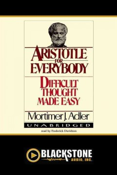 Aristotle for everybody : difficult thought made easy / Mortimer J. Adler.