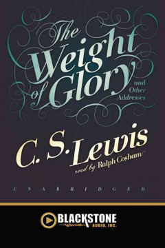 The weight of glory : [and other essays] / by C.S. Lewis.