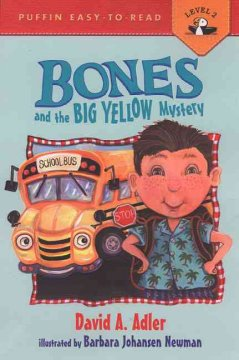 Bones and the big yellow mystery /  by David A. Adler ; illustrated by Barbara Johansen Newman. - by David A. Adler ; illustrated by Barbara Johansen Newman.