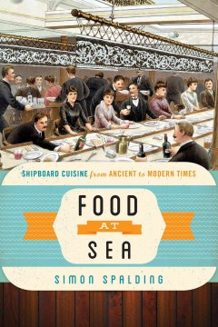 Food at sea : shipboard cuisine from ancient to modern times / Simon Spalding. - Simon Spalding.