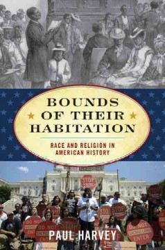 Bounds of their habitation : race and religion in American history / Paul Harvey.