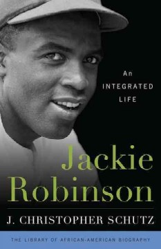 Jackie Robinson : an integrated life / J. Christopher Schutz.
