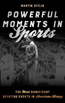 Powerful moments in sports : the most significant sporting events in American history / Martin Gitlin.