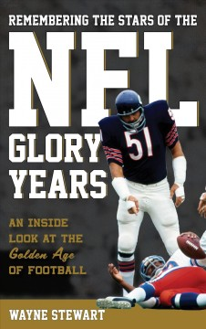 Remembering the stars of the NFL glory years : an inside look at the golden age of football / Wayne Stewart.