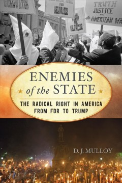 Enemies of the state : the radical right in America from FDR to Trump / D.J. Mulloy. - D.J. Mulloy.
