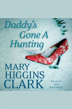 Daddy's gone a hunting /  Mary Higgins Clark. - Mary Higgins Clark.