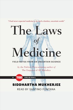The laws of medicine /  Siddhartha Mukherjee.