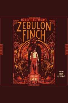 The death and life of Zebulon Finch.  Daniel Kraus.