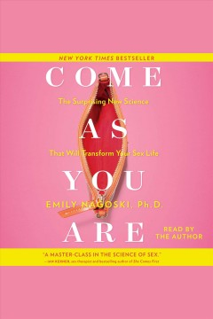 Come as you are : the surprising new science that will transform your sex life / Emily Nagoski.