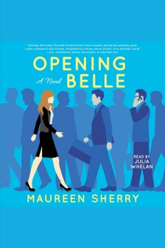 Opening Belle : a novel / Maureen Sherry.