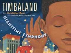 Nighttime symphony /  Timbaland feat. Christopher Myers ; art by Christopher Myers and Kaa Illustration. - Timbaland feat. Christopher Myers ; art by Christopher Myers and Kaa Illustration.