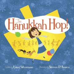 The Hanukkah hop! /  written by Erica Silverman ; illustrated by Steven D'Amico.