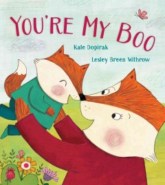 You're my boo /  Kate Dopirak ; Lesley Breen Withrow.