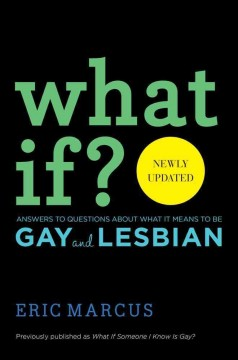 What if? : answers to questions about what it means to be gay and lesbian / Eric Marcus. - Eric Marcus.