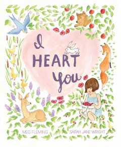 I heart you /  Meg Fleming ; illustrated by Sarah Jane Wright. - Meg Fleming ; illustrated by Sarah Jane Wright.