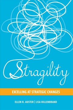 Stragility : excelling at strategic changes / Ellen R. Auster, Lisa Hillenbrand.