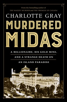 Murdered Midas : a millionaire, his gold mine, and a strange death on an island paradise / Charlotte Gray.