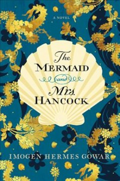 The mermaid and Mrs. Hancock : a history in three volumes / written by Imogen Hermes Gowar.