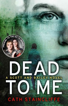 Dead to me /  Cath Staincliffe.