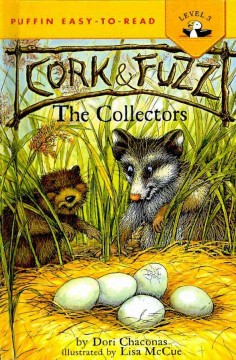 Cork & Fuzz : the collectors / by Dori Chaconas ; illustrated by Lisa McCue. - by Dori Chaconas ; illustrated by Lisa McCue.