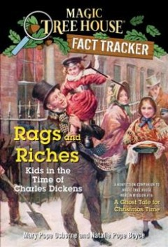 Rags and riches : kids in the time of Charles Dickens : a nonfiction companion to A ghost tale for Christmas time / by Mary Pope Osborne and Natalie Pope Boyce ; illustrated by Sal Murdocca. - by Mary Pope Osborne and Natalie Pope Boyce ; illustrated by Sal Murdocca.