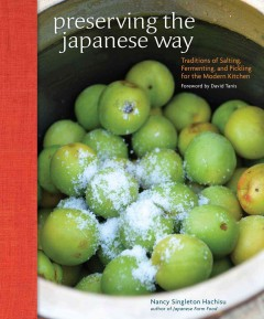 Preserving the Japanese way : traditions of salting, fermenting, and pickling for the modern kitchen / Nancy Singleton Hachisu ; foreword by David Tanis ; photographs by Kenji Miura. - Nancy Singleton Hachisu ; foreword by David Tanis ; photographs by Kenji Miura.
