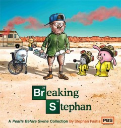 Breaking Stephan : a Pearls before swine collection / Stephan Pastis. - Stephan Pastis.