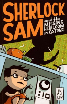 Sherlock Sam and the missing heirloom in Katong /  by A.J. Low. - by A.J. Low.