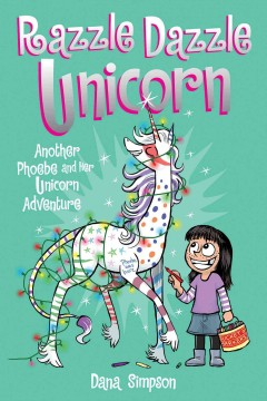 Razzle dazzle unicorn : another Phoebe and her unicorn adventure / Dana Simpson.