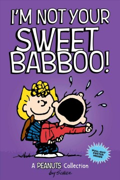 I'm not your sweet babboo! /  Charles M. Schulz.