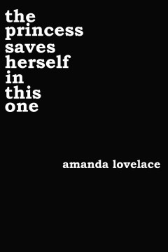 The Princess Saves Herself in This One /  Amanda Lovelace.