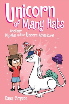Unicorn of many hats : another Phoebe and her unicorn advenures / Dana Simpson. - Dana Simpson.
