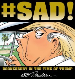 SAD! : Doonesbury in the time of Trump / by G.B. Trudeau.