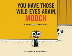You have those wild eyes again, Mooch : a new Mutts treasury / by Patrick McDonnell. - by Patrick McDonnell.