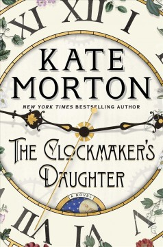 The Clockmaker's Daughter / Kate Morton