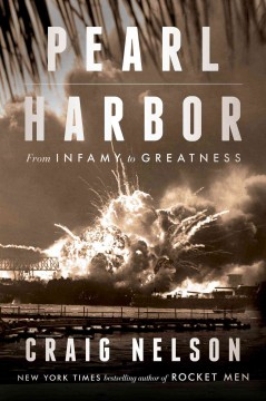 Pearl Harbor : from infamy to greatness / Craig Nelson.