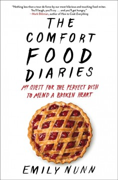 The comfort food diaries : my quest for the perfect dish to mend a broken heart / Emily Nunn. - Emily Nunn.