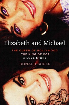 Elizabeth and Michael : the queen of Hollywood and the king of pop : a love story / Donald Bogle. - Donald Bogle.
