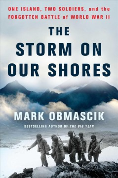 The storm on our shores : one island, two soldiers, and the forgotten battle of World War II / Mark Obmascik. - Mark Obmascik.