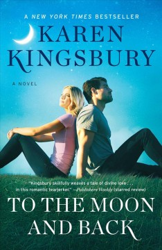 To the moon and back : a novel / Karen Kingsbury. - Karen Kingsbury.
