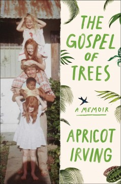 The gospel of trees : a memoir / Apricot Irving.