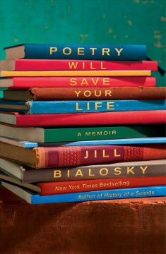 Poetry will save your life : a memoir / Jill Bialosky.