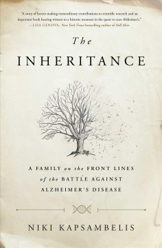 The inheritance : a family on the front lines of the battle against Alzheimer's disease / Niki Kapsambelis.