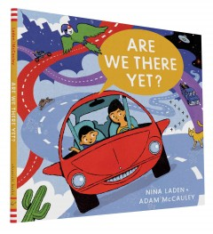 Are we there yet? /  by Nina Laden ; illustrated by Adam McCauley. - by Nina Laden ; illustrated by Adam McCauley.