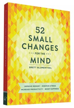 52 small changes for the mind /  Brett Blumenthal.