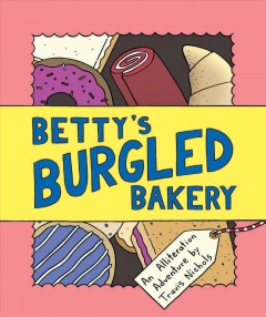Betty's burgled bakery : an alliteration adventure / by Travis Nichols. - by Travis Nichols.