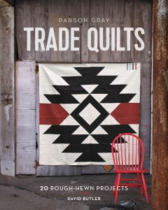 Parson Gray trade quilts : 20 rough-hewn projects / David Butler ; illustrations and patterns by Susan Guzman.