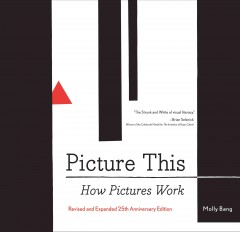 Picture this : how pictures work / Molly Bang.